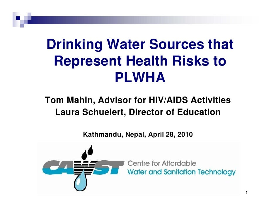 Drinking Water Sources that Represent Health Risks to          PLWHATom Mahin, Advisor for HIV/AIDS Activities  Laura Schu...