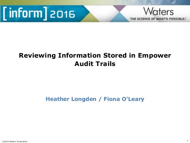©2016 Waters Corporation 1 Reviewing Information Stored in Empower Audit Trails Heather Longden / Fiona O'Leary