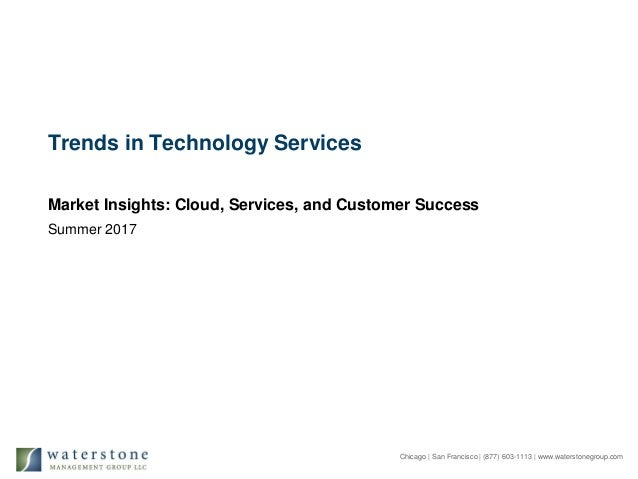 Chicago | San Francisco | (877) 603-1113 | www.waterstonegroup.com Trends in Technology Services Market Insights: Cloud, S...
