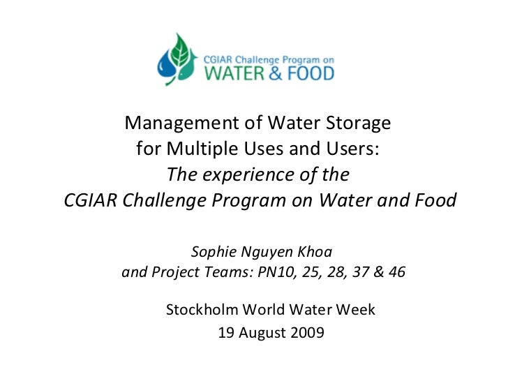 Management of Water Storage  for Multiple Uses and Users:  The experience of the  CGIAR Challenge Program on Water and Foo...