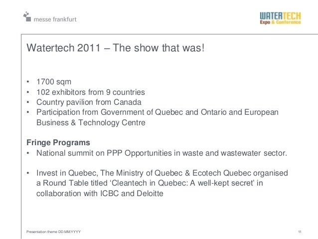 Watertech 2011 – The show that was!• 1700 sqm• 102 exhibitors from 9 countries• Country pavilion from Canada• Participatio...