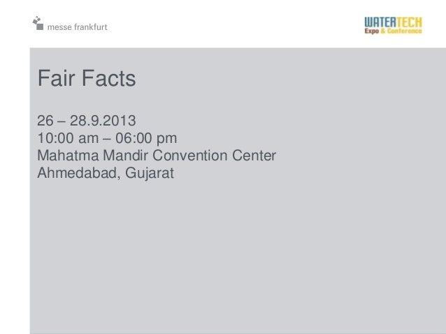 Fair Facts26 – 28.9.201310:00 am – 06:00 pmMahatma Mandir Convention CenterAhmedabad, Gujarat