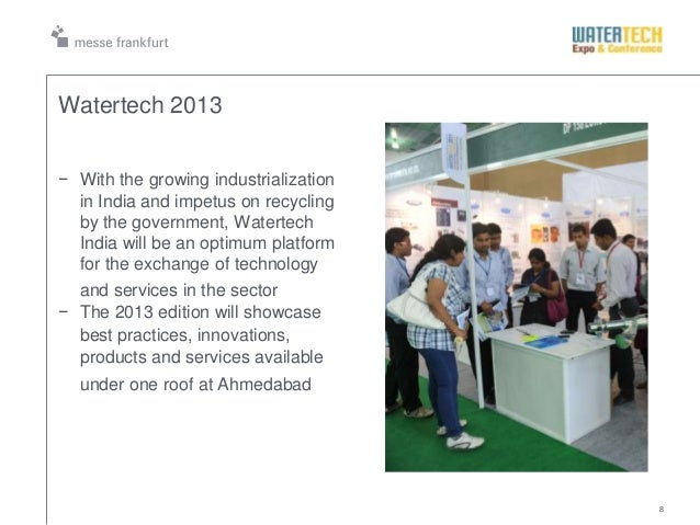 8Watertech 2013− With the growing industrializationin India and impetus on recyclingby the government, WatertechIndia will...