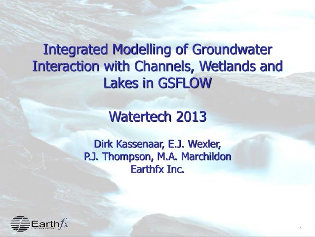 1 Integrated Modelling of Groundwater Interaction with Channels, Wetlands and Lakes in GSFLOW Watertech 2013 Dirk Kassenaa...