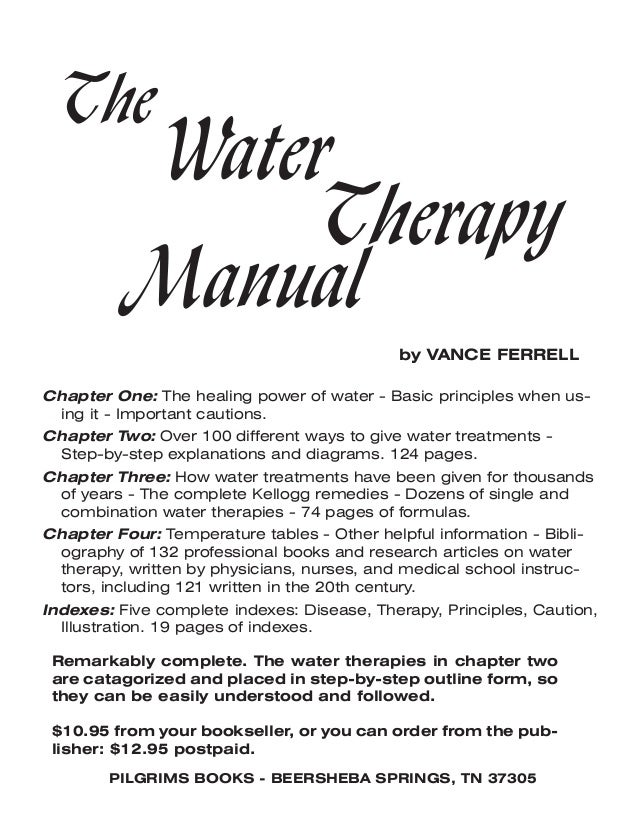 The Water Therapy Manual by VANCE FERRELL Remarkably complete. The water therapies in chapter two are catagorized and plac...