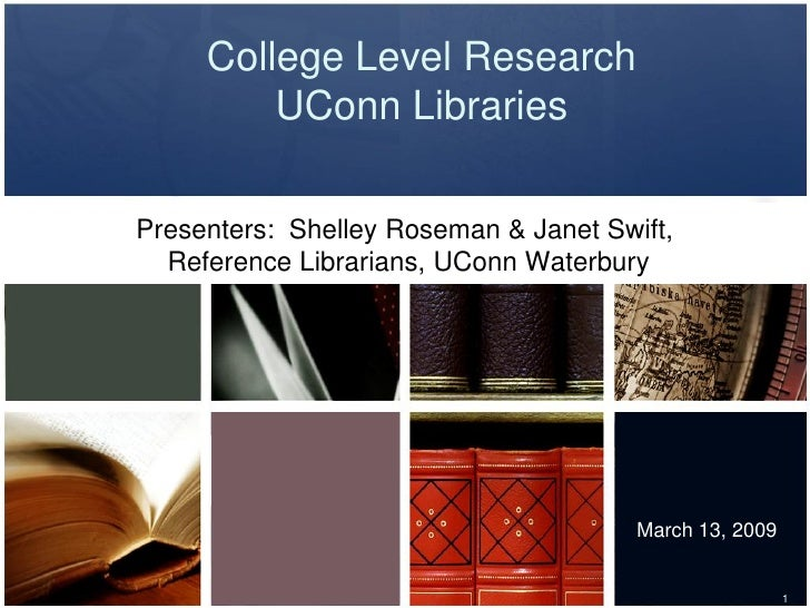 College Level Research          UConn Libraries  Presenters: Shelley Roseman & Janet Swift,   Reference Librarians, UConn ...