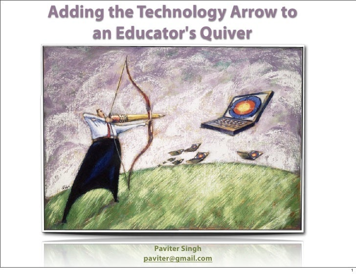 Adding the Technology Arrow to      an Educator's Quiver                  Paviter Singh            paviter@gmail.com      ...