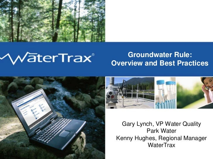 Groundwater Rule: WaterTrax   Overview and Best Practices                    Gary Lynch, VP Water Quality                 ...