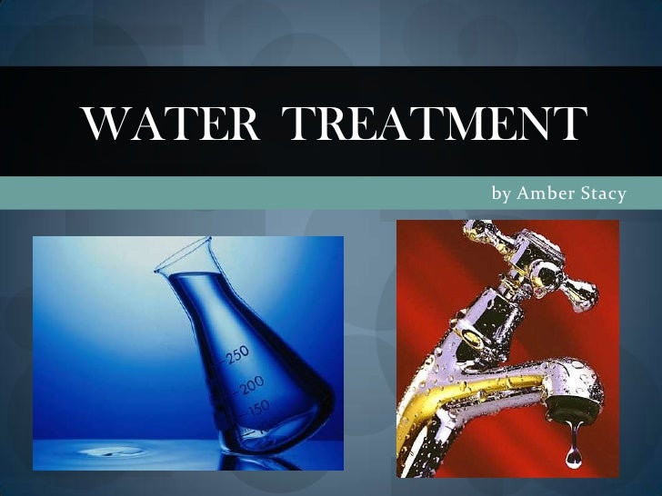 by Amber Stacy<br />Water  Treatment<br />