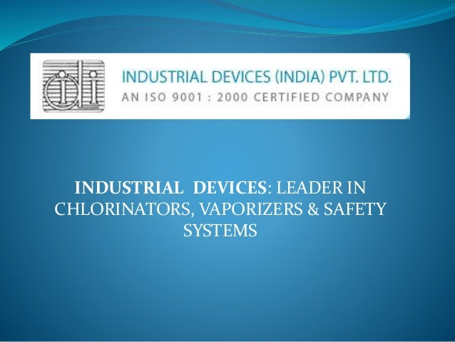 INDUSTRIAL DEVICES: LEADER IN CHLORINATORS, VAPORIZERS & SAFETY SYSTEMS