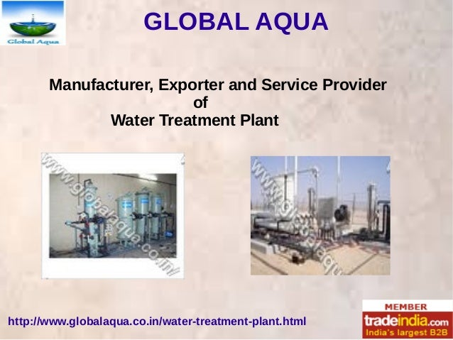 GLOBAL AQUA http://www.globalaqua.co.in/water-treatment-plant.html Manufacturer, Exporter and Service Provider of Water Tr...