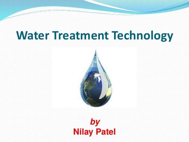Water Treatment Technology  by  Nilay Patel