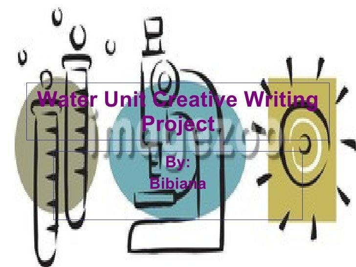 Water Unit Creative Writing Project By: Bibiana