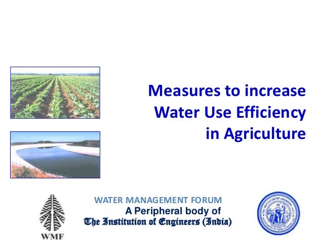 Measures to increase Water Use Efficiency in Agriculture 1 WATER MANAGEMENT FORUM A Peripheral body of The Institution of ...