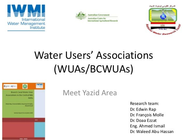 Water Users' Associations (WUAs/BCWUAs) Meet Yazid Area Research team: Dr. Edwin Rap Dr. François Molle Dr. Doaa Ezzat Eng...