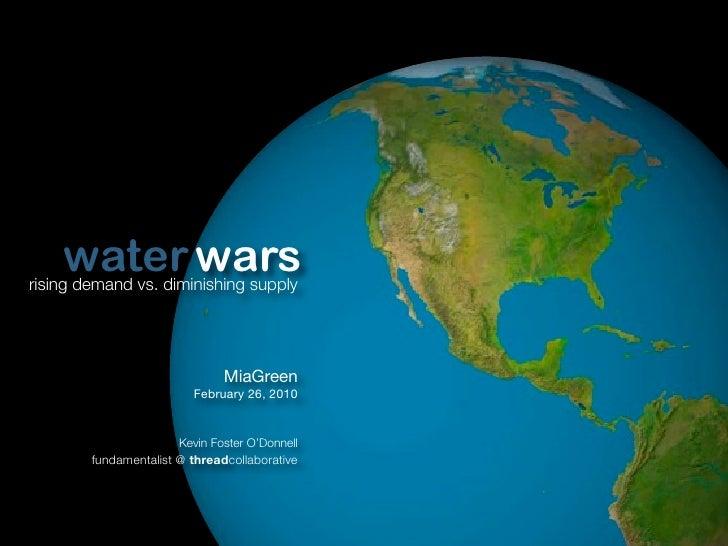 water wars rising demand vs. diminishing supply                                    MiaGreen                          Febru...