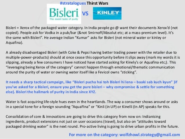 For more on the category: wolfzhowl.strategy@gmail.com VS Bisleri = Xerox of the packaged water category. In India people ...