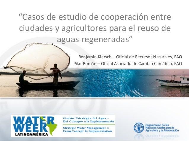 """""""Casos de estudio de cooperación entre ciudades y agricultores para el reuso de aguas regeneradas"""" Benjamin Kiersch – Ofic..."""