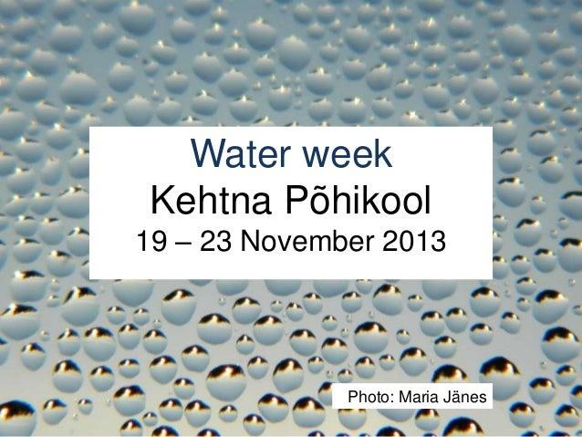 Water weekKehtna Põhikool19 – 23 November 2013              Photo: Maria Jänes
