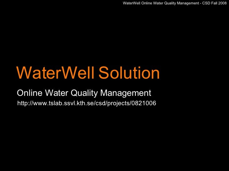 WaterWell Solution Online  Water Quality Management WaterWell Online Water Quality Management - CSD Fall 2008 http://www.t...