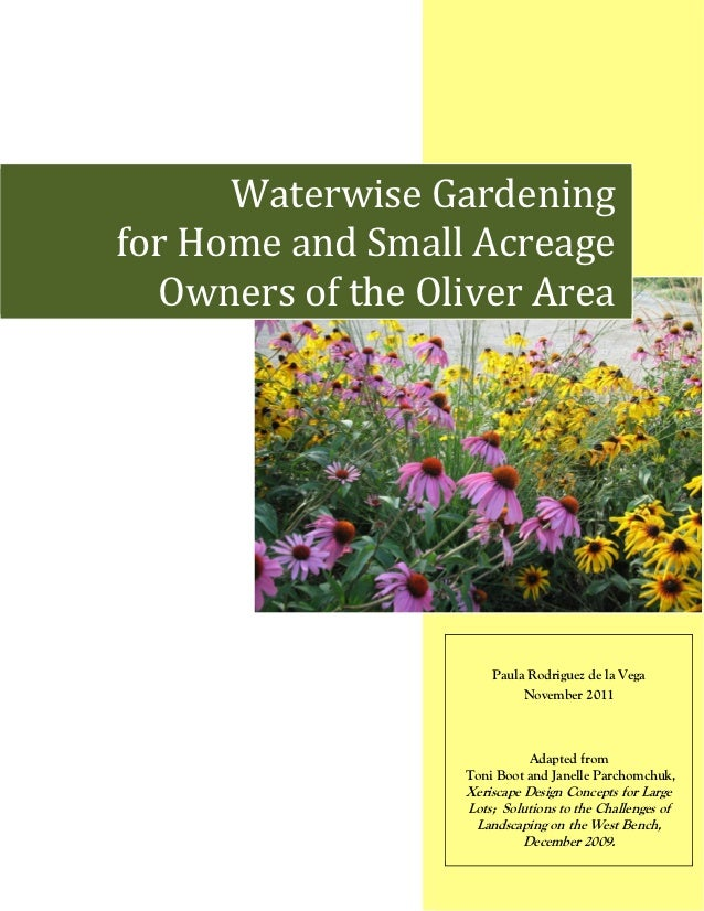 Waterwise Gardeningfor Home and Small Acreage  Owners of the Oliver Area                      Paula Rodriguez de la Vega  ...