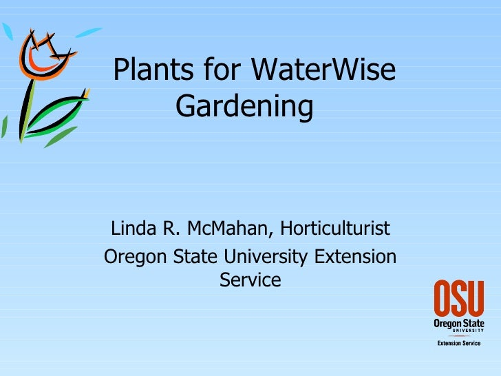 Plants for WaterWise Gardening  Linda R. McMahan, Horticulturist Oregon State University Extension Service