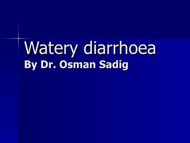 Watery diarrhoea By Dr. Osman Sadig