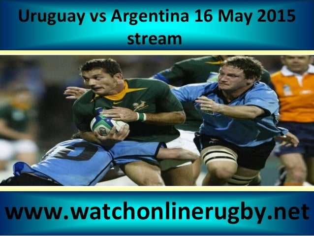 Uruguay vs Argentina 16 May 2015 stream www.watchonlinerugby.net