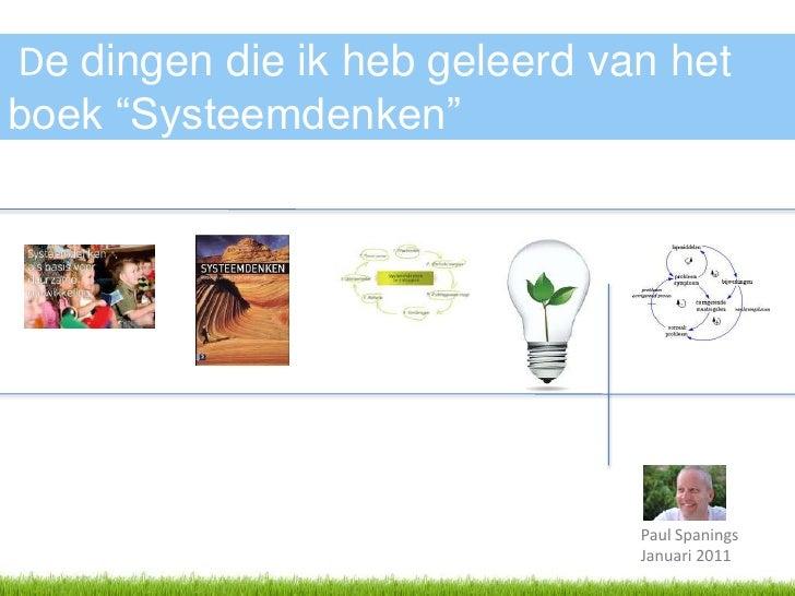 """De dingen die ik heb geleerd van het  boek """"Systeemdenken""""<br />Paul Spanings<br />Januari 2011<br />"""