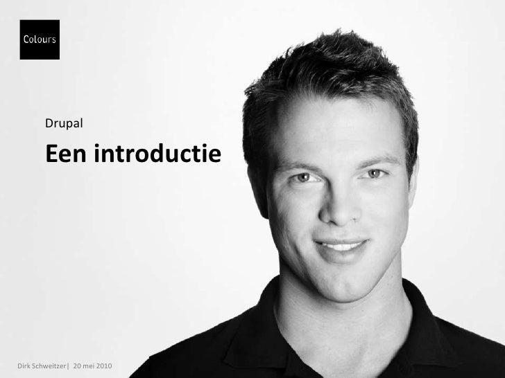 Drupal<br />Een introductie<br />Dirk Schweitzer|  20 mei 2010<br />