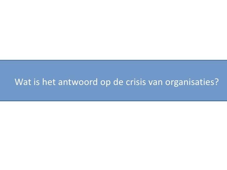 Wat is het antwoord op de crisis van organisaties?<br />