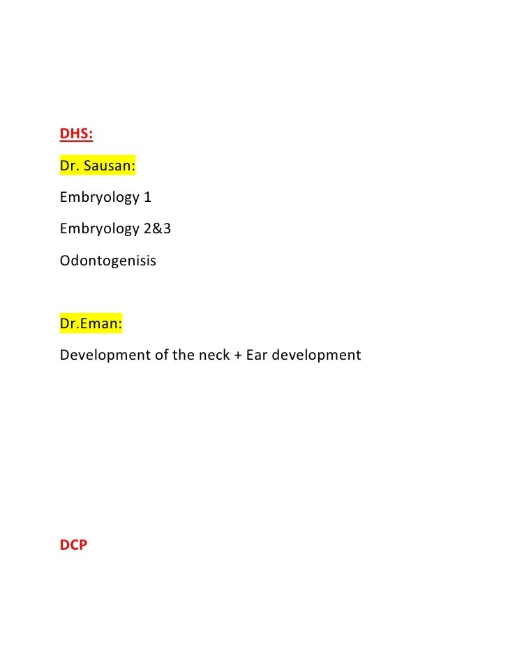DHS:Dr. Sausan:Embryology 1Embryology 2&3OdontogenisisDr.Eman:Development of the neck + Ear developmentDCP