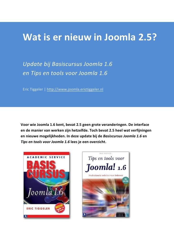 Wat is er nieuw in Joomla 2.5? Update bij Basiscursus Joomla 1.6 en Tips en tools voor Joomla 1.6 Eric Tiggeler | http://w...