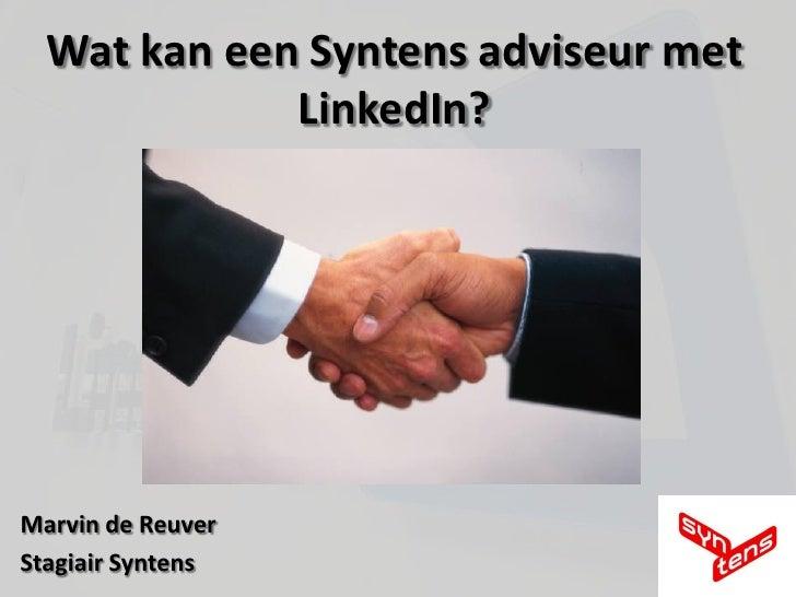 Wat kan een Syntens adviseur met              LinkedIn?     Marvin de Reuver Stagiair Syntens