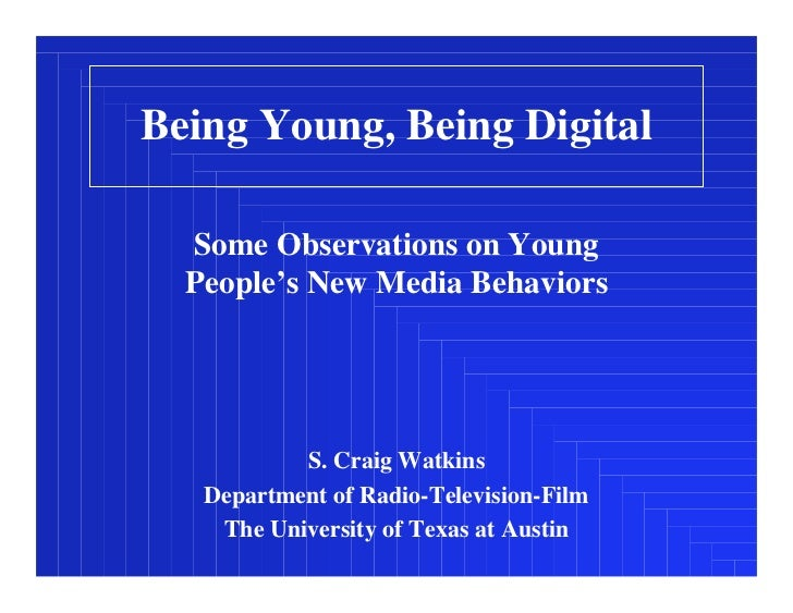 Being Young, Being Digital    Some Observations on Young   People's New Media Behaviors                S. Craig Watkins   ...