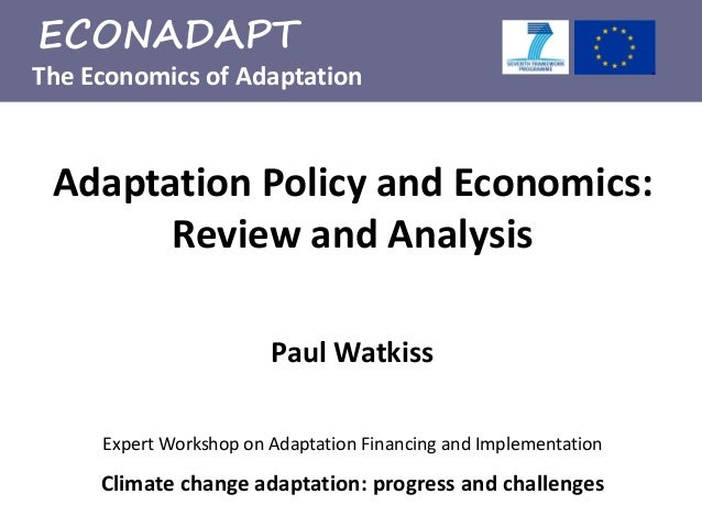 The Economics of Adaptation ECONADAPT Climate change adaptation: progress and challenges Paul Watkiss Expert Workshop on A...
