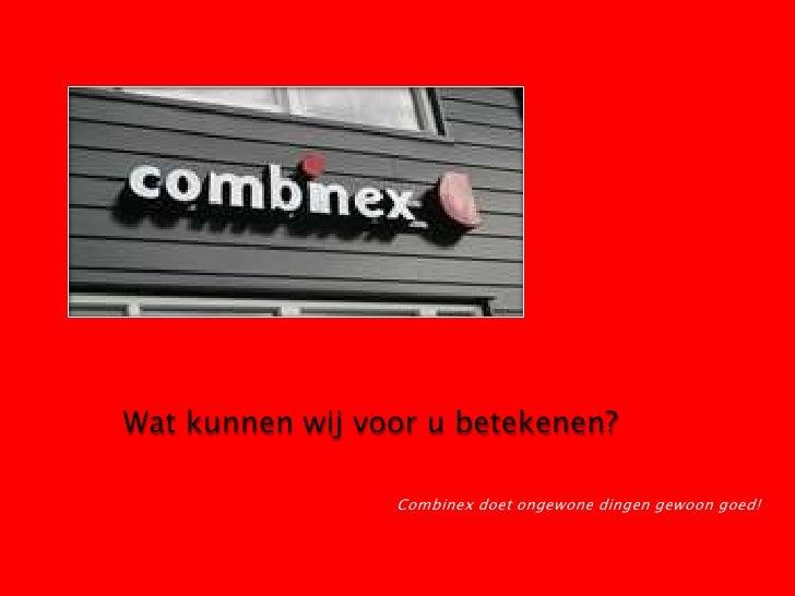 Wat kunnen wij voor u betekenen?<br />Combinex doet ongewone dingen gewoon goed!<br />
