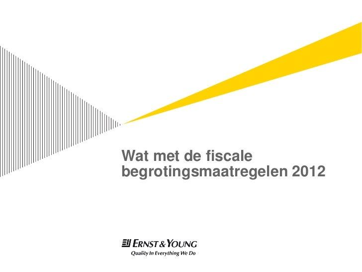 Wat met de fiscalebegrotingsmaatregelen 2012