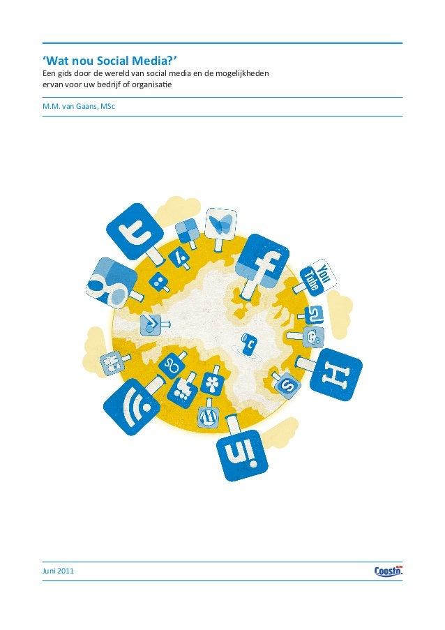 Juni 2011 M.M. van Gaans, MSc 'Wat nou Social Media?' Een gids door de wereld van social media en de mogelijkheden ervan v...