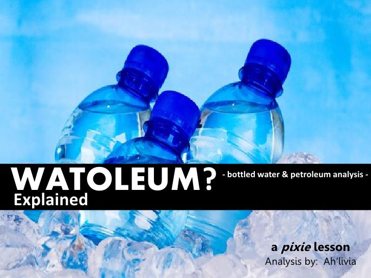 WATOLEUM?Explained            - bottled water & petroleum analysis -                        a pixie lesson                ...