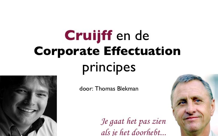 Cruijff  en de  Corporate   Effectuation   principes <ul><li>door: Thomas Blekman </li></ul>Je gaat het pas zien als je he...