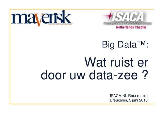 Big Data™:Wat ruist erdoor uw data-zee ?ISACA NL RoundtableBreukelen, 3 juni 2013