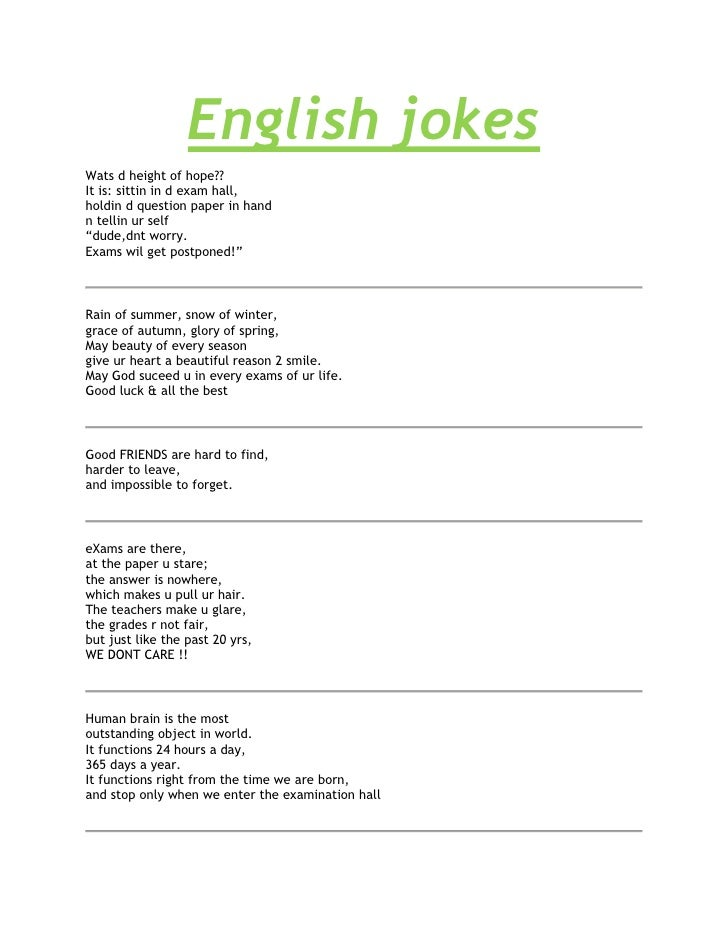 "English jokes<br />Wats d height of hope??It is: sittin in d exam hall,holdin d question paper in handn tellin ur self""dud..."