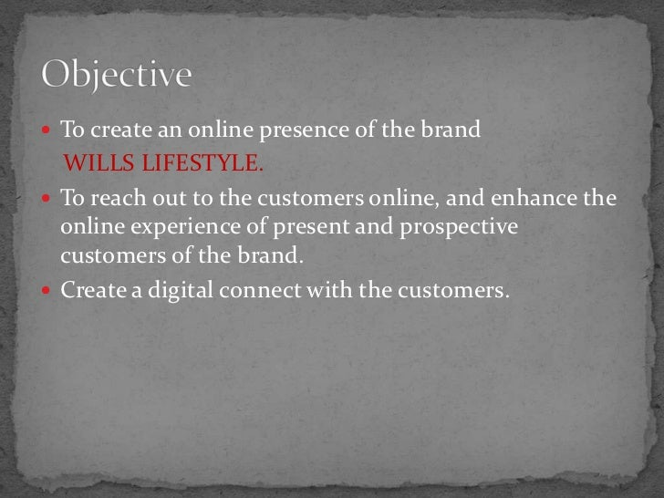  To create an online presence of the brand  WILLS LIFESTYLE. To reach out to the customers online, and enhance the  onli...