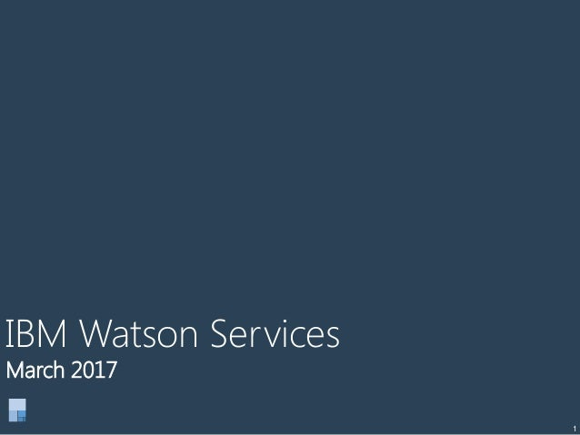 1 IBM Watson Services March 2017