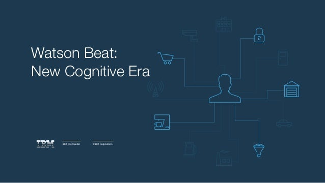 IBM confidential ©IBM Corporation Watson Beat: New Cognitive Era