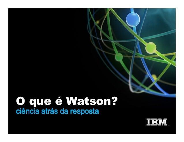 O que é Watson? ciência atrás da respostaciência atrás da respostaciência atrás da respostaciência atrás da resposta