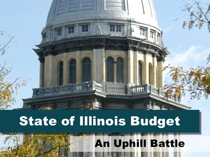 State of Illinois Budget<br />An Uphill Battle<br />