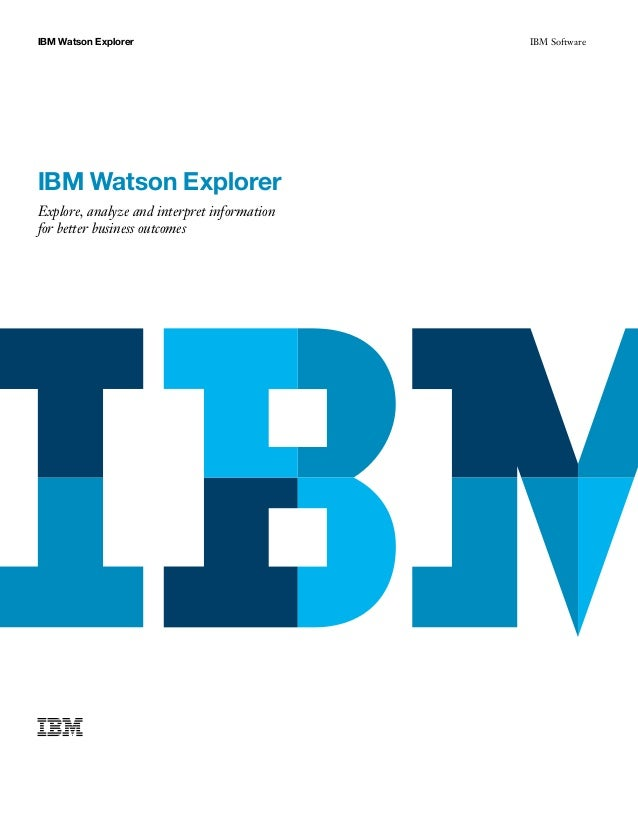 IBM Watson Explorer IBM Software IBM Watson Explorer Explore, analyze and interpret information for better business outcom...