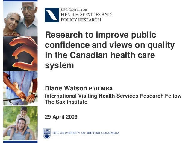 Research to improve publicconfidence and views on qualityin the Canadian health caresystemDiane Watson PhD MBAInternationa...